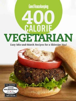 Good Housekeeping 400 Calorie Vegetarian: Easy Mix-and-Match Recipes for a Skinnier You! (Hardcover)