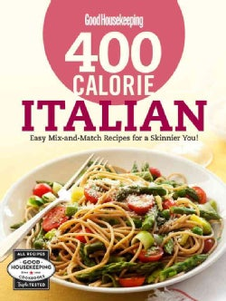 Good Housekeeping 400 Calorie Italian: Easy Mix-and-Match Recipes for a Skinnier You! (Hardcover)