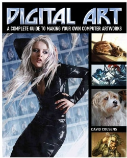 Digital Art: A Complete Guide to Making Your Own Computer Artworks (Paperback)