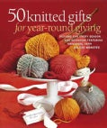 50 knitted gifts for year-round giving: Designs for Every Season and Occasion Featuring the Universal Yarn Deluxe... (Paperback)