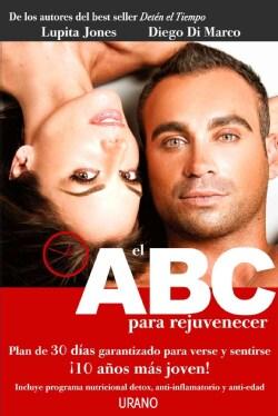 EL abc para rejuvenecer / ABC to Rejuvenate: Plan De 30 Dias Garantizado Para Verse Y Sentirse: 10 Anos Mas Joven! (Paperback)