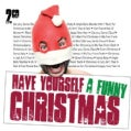 HAVE YOURSELF A FUNNY CHRISTMAS - HAVE YOURSELF A FUNNY CHRISTMAS