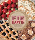 Pie Love: Inventive Recipes for Sweet and Savory Pies, Galettes, Pastry Creams, Tarts, and Turnovers (Hardcover)