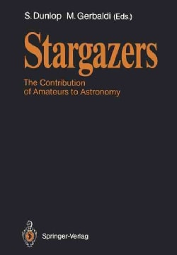 Stargazers: The Contribution of Amateurs to Astronomy, Proceedings of Colloquium 98 of the Iau, June 20�24, 1987 (Paperback)