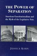 The Power of Separation: American Constitutionalism and the Myth of the Legislative Veto (Paperback)