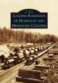 Logging Railroads of Humboldt and Mendocino Counties (Paperback)