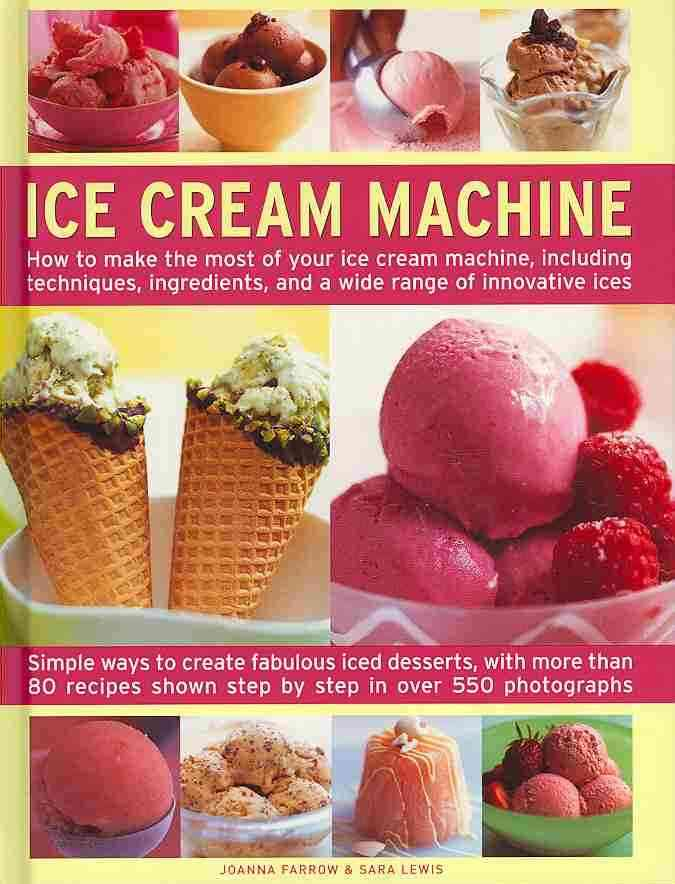 Ice Cream Machine: How to Make the Most of Your Ice Cream Machine, Including Techniques, Ingredients, and a Wide ... (Hardcover)