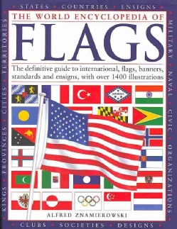 The World Encyclopedia of Flags: The definitive guide to international, flags, banners, standards and ensigns, wi... (Hardcover)