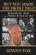 But You Made the Front Page!: Wonderama, Wars, and a Whole Bunch of Life (Paperback)