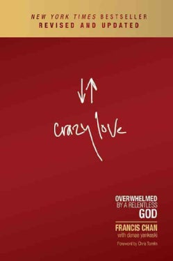 Crazy Love: Overwhelmed by a Relentless God (Paperback)