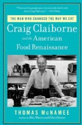 The Man Who Changed the Way We Eat: Craig Claiborne and The American Food Renaissance (Paperback)