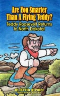 Are You Smarter Than a Flying Teddy?: Teddy Roosevelt Returns to North Dakota! (Paperback)