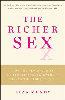 The Richer Sex: How the New Majority of Female Breadwinners Is Transforming Sex, Love, and Family (Paperback)