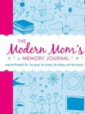 The Modern Mom's Memory Journal: Inspired Prompts for the Good, the Gross, the Messy, and the Magical (Paperback)