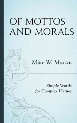 Of Mottos and Morals: Simple Words for Complex Virtues (Hardcover)