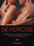Sexercise: The Hottest Way to Burn Calories, Get a Better Body, and Experience Mindblowing Orgasms (Paperback)