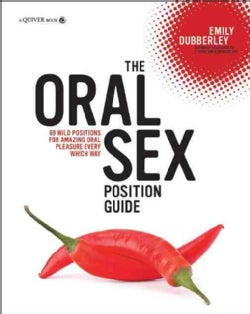 The Oral Sex Position Guide: 69 Wild Positions for Amazing Oral Pleasure Every Which Way (Paperback)