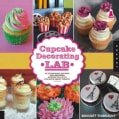 Cupcake Decorating Lab: 52 Techniques, Recipes, and Inspiring Designs for Your Favorite Sweet Treats! (Paperback)
