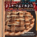 Pie.ography: Where Pie Meets Biography. 42 Fabulous Recipes Inspired by 39 Extraordinary Women (Hardcover)