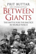 Between Giants: The Battle for the Baltics in World War II (Hardcover)