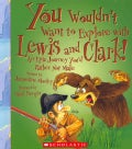 You Wouldn't Want to Explore With Lewis and Clark!: An Epic Journey You'd Rather Not Make (Paperback)