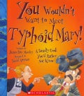You Wouldn't Want to Meet Typhoid Mary!: A Deadly Cook You'd Rather Not Know (Paperback)