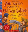 You Wouldn't Want to Be a Civil War Soldier! (Paperback)