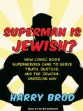 Superman Is Jewish?: How Comic Book Superheroes Came to Serve Truth, Justice, and the Jewish-American Way (CD-Audio)