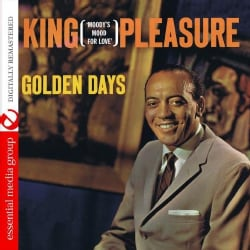 KING PLEASURE - GOLDEN DAYS: MOODY'S MOOD FOR LOVE