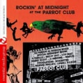 ROCKIN' AT MIDNIGHT AT THE PARROT CLUB - ROCKIN' AT MIDNIGHT AT THE PARROT CLUB