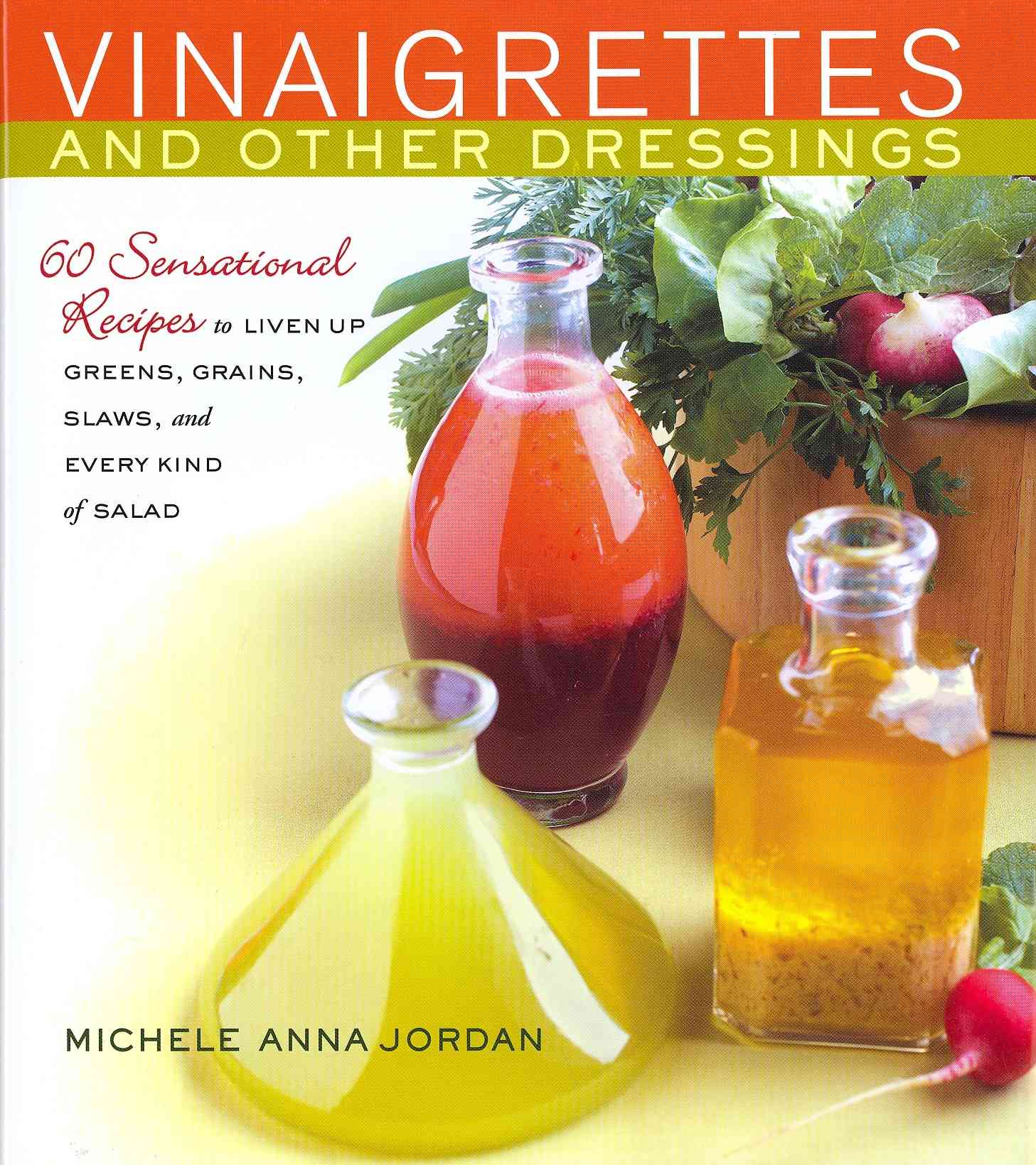 Vinaigrettes and Other Dressings: 60 Sensational Recipes to Liven Up Greens, Grains, Slaws, and Every Kind of Salad (Hardcover)