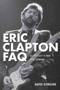 Eric Clapton Faq: All That's Left to Know About Slowhand (Paperback)