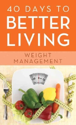 40 Days to Better Living--Weight Management (Paperback)