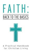 Faith: Back to the Basics: A Practical Handbook for Christian Living (Paperback)
