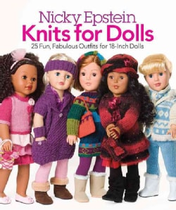 Nicky Epstein Knits for Dolls: 25 Fun, Fabulous Outfits for 18-Inch Dolls (Paperback)