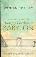 The Mystery of the Hanging Garden of Babylon: An Elusive World Wonder Traced (Hardcover)