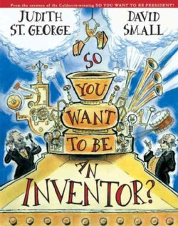 So, You Want to Be an Inventor? (Hardcover)