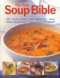 The New Soup Bible: 200 Classic Recipes from Around the World, Shown Step-By-Step in 750 Gorgeous Photographs (Paperback)