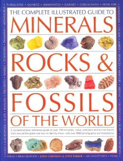 The Complete Illustrated Guide to Minerals, Rocks & Fossils of the World: A Comprehensive Reference Guide to Over... (Paperback)