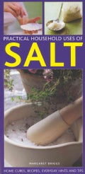 Practical Household Uses of Salt: Home Cures, Recipes, Everyday Hints and Tips (Paperback)