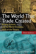 The World That Trade Created: Society, Culture, and the World Economy, 1400 to the Present (Paperback)