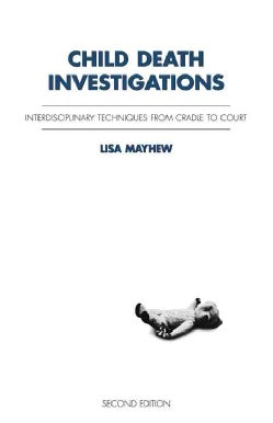 Child Death Investigations: Interdisciplinary Techniques from Cradle to Court (Paperback)