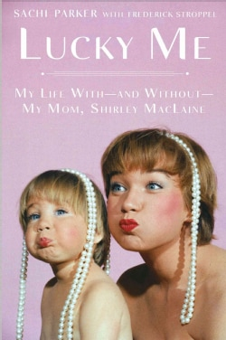 Lucky Me: My Life With-and Without-My Mom, Shirley MacLaine (Hardcover)
