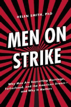 Men on Strike: Why Men Are Boycotting Marriage, Fatherhood, and the American Dream-And Why It Matters (Hardcover)