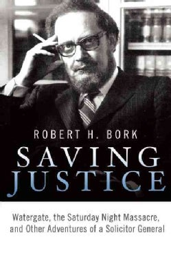 Saving Justice: Watergate, the Saturday Night Massacre, and Other Adventures of a Solicitor General (Hardcover)