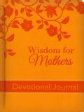 Wisdom for Mothers: Devotional Journal (Hardcover)