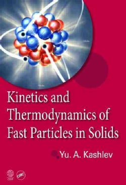Kinetics and Thermodynamics of Fast Particles in Solids (Hardcover)