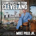 Damn Right I'm From Cleveland: Your Guide to Makin' It in Americas 47th Biggest City (Paperback)