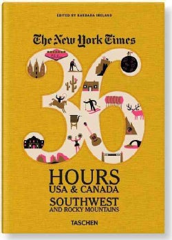 The New York Times 36 Hours USA & Canada: Southwest and Rocky Mountains (Paperback)
