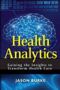 Health Analytics: Gaining the Insights to Transform Health Care (Hardcover)